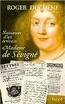 Naissances d'un écrivain. Madame de Sévigné par Duchêne
