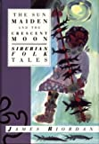 The Sun Maiden and the Crescent Moon: Siberian Folk Tales (International Folk Tales (Paperback))