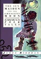 The Sun Maiden and the Crescent Moon: Siberian Folk Tales (International Folk Tales (Paperback))