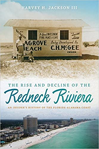 The Rise and Decline of the Redneck Riviera: An Insiders History of the Florida-Alabama Coast