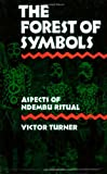 The Forest of Symbols, Victor W. Turner, 0801491010