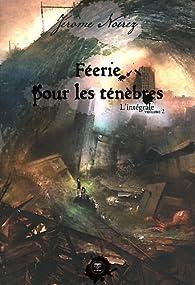 Féerie pour les ténèbres - Intégrale 02 par Jérôme Noirez