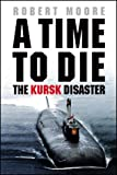 Time To Die: The Kursk Disaster