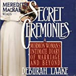 Secret Ceremonies: A Mormon Woman's Intimate Diary of Marriage and Beyond | Deborah Laake