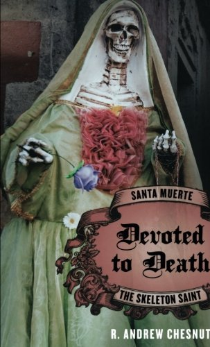 Devoted to Death: Santa Muerte, the Skeleton Saint