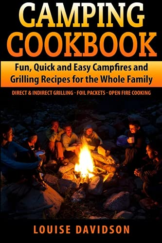 camping-cookbook-fun-quick-easy-campfire-and-grilling-recipes-for-the-whole-family-direct-indirect-grilling-foil-packets-open-fire-cooking