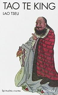 Tao te king : le livre de la Voie et de la Vertu, Lao-Tseu