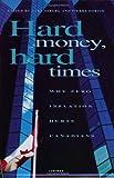 Hard Money, Hard Times : Why Zero Inflation Hurts Canadians, , 1550286129
