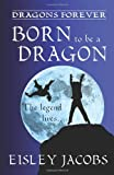 Dragons Forever - Born to Be a Dragon, Eisley Jacobs, 1456360965