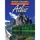 B.C. Road & Recreational Atlas: 6th Edition