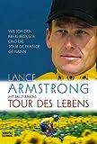 Tour des Lebens. Wie ich den Krebs besiegte und die Tour de France gewann