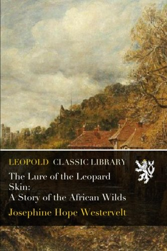 The Lure of the Leopard Skin: A Story of the African Wilds