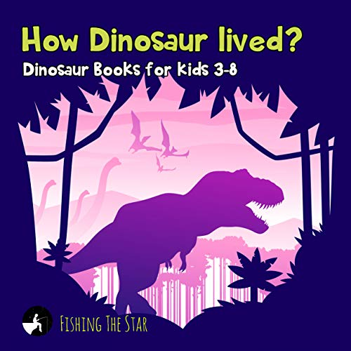 (How Dinosaur Lived? Dinosaur Books for Kids 3-8 (Fun Facts for Kids Book 5) )
