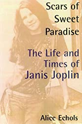 Scars of Sweet Paradise: The Life and Times of Janis Joplin