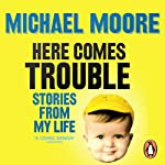 Here Comes Trouble: Stories from My Life | Michael Moore