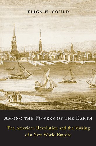 Among the Powers of the Earth: The American Revolution and the Making of a New World Empire