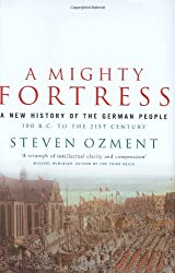 A Mighty Fortress: A New History of the German People 100 BC to the 21st Century