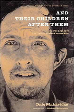 And Their Children After Them The Legacy Of Let Us Now Praise Famous Men James Agee Walker Evans And The Rise And Fall Of Cotton In The South By Dale Maharidge