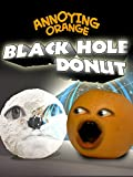 Annoying Orange - Black Hole Donut