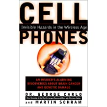Cell Phones: Invisible Hazards in the Wireless Age: An Insider's Alarming Discoveries About Brain Cancer and Genetic Damage