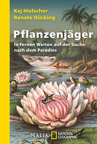 Pflanzenjäger: In fernen Welten auf der Suche nach dem Paradies