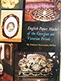 English Papier Mache of the Georgian and Victorian Periods, Shirley S. DeVoe, 081954017X