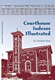 Courthouse Indexes Illustrated, Christine Rose, 0929626176