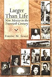 Larger Than Life: New Mexico in the Twentieth Century