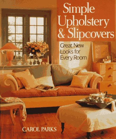 Simple Upholstery and Slipcovers: Great Looks for Every Room