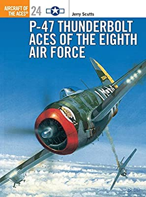 P-47 Thunderbolt Aces of the Eighth Air Force (Osprey Aircraft of the Aces No 24)