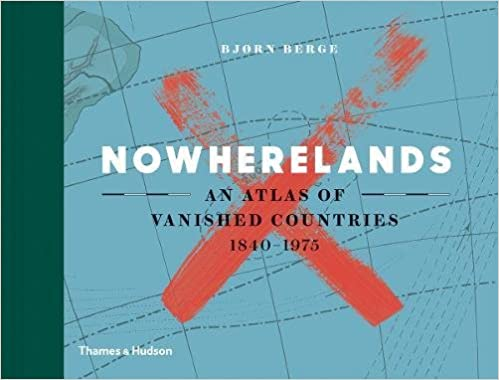 Image result for Nowherelands: An Atlas of Vanished Countries 1840-1975 by Bjorn Berge