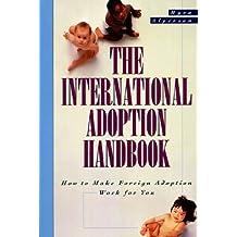 The International Adoption Handbook: How to Make Foreign Adoption Work for You