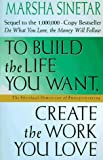 img - for To Build the Life You Want, Create the Work You Love: The Spiritual Dimension of Entrepreneuring book / textbook / text book