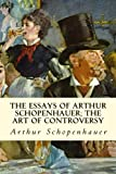 img - for The Essays of Arthur Schopenhauer; The Art of Controversy book / textbook / text book