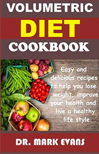 VOLUMETRIC DIET COOKBOOK: Easy and delicious recipes to help you lose weight, improve your health and live a healthy lifestyle