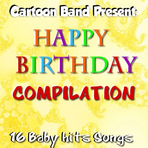 Happy Birthday Compilation (16 Baby Hits Songs) By Cartoon
