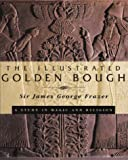 The Illustrated Golden Bough, James George Frazer, 0684818507