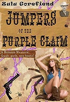 Jumpers of the Purple Claim: A Bizarro Western Novella by [Gorefiend, Zulu]