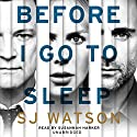 Before I Go To Sleep | Livre audio Auteur(s) : S J Watson Narrateur(s) : Susannah Harker