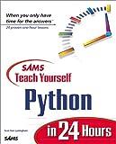 Sams Teach Yourself Python in 24 Hours (Teach Yourself -- 24 Hours) 9780672317354
