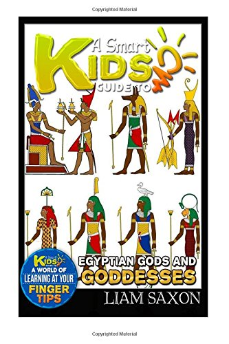 A Smart Kids Guide To EGYPTIAN GODS AND GODDESSES: A World Of Learning At Your Fingertips (Volume 1)