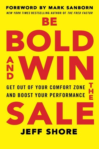 "WHAT'S THE KEY TO SALES SUCCESS? BOLDNESS. ""Jeff Shore shows how to gain the essential confidence that is the first step to a great sales career."" -- Neil Rackham, bestselling author of SPIN Selling ""This book is loaded with great ideas to educate, i..."