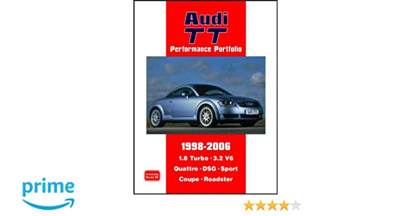 Audi TT Performance Portfolio 1998-2006: A Collection of Articles Covering Road and Comparison Tests, History and Buyers Guide on the 1.8 Turbo, 3.2 V6, ...