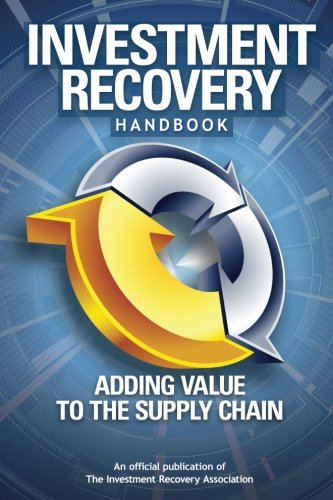 Investment Recovery Handbook: Adding Value to the Supply - Recovery Handbook