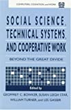 Social Science, Technical Systems, and Cooperative Work : Beyond the Great Divide, , 0805824030