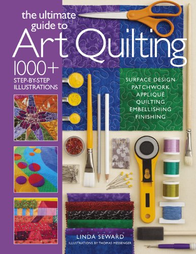 Applique Work (The Ultimate Guide to Art Quilting: Surface Design * Patchwork* Appliqué * Quilting * Embellishing * Finishing)