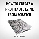 How to Create a Profitable Ezine from Scratch | Omar Johnson