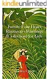 Twenty-Four Henri Rousseau's Paintings (Collection) for Kids