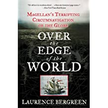 Over the Edge of the World: Magellan's Terrifying Circumnavigation of the Globe