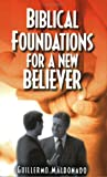 Biblical Foundations for a New Believer, Guillermo Maldonado, 1592720897